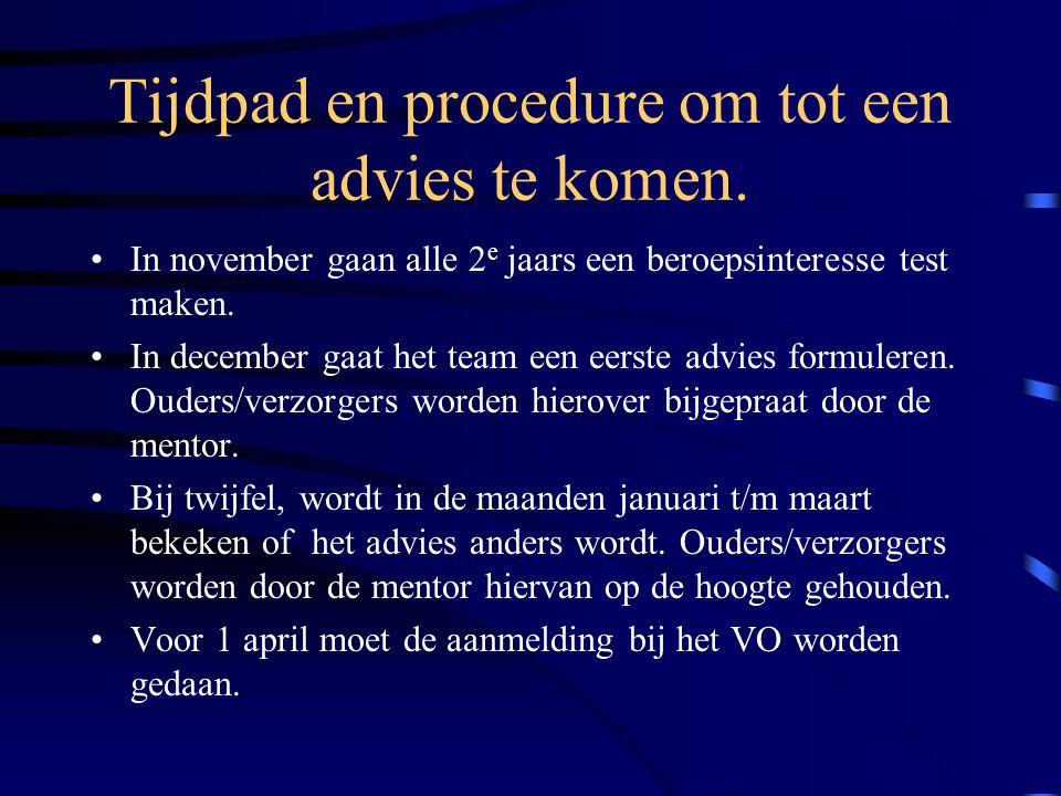 Tijdpad en procedure om tot een advies te komen. In november gaan alle 2 e jaars een beroepsinteresse test maken. In december gaat het team een eerste
