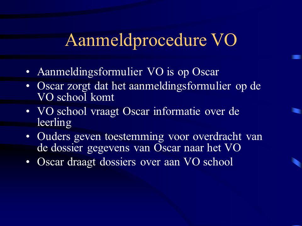 Aanmeldprocedure VO Aanmeldingsformulier VO is op Oscar Oscar zorgt dat het aanmeldingsformulier op de VO school komt VO school vraagt Oscar informati