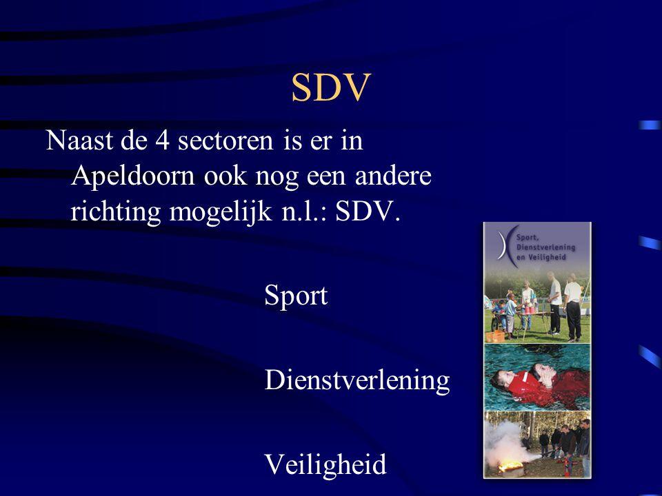 SDV Naast de 4 sectoren is er in Apeldoorn ook nog een andere richting mogelijk n.l.: SDV. Sport Dienstverlening Veiligheid