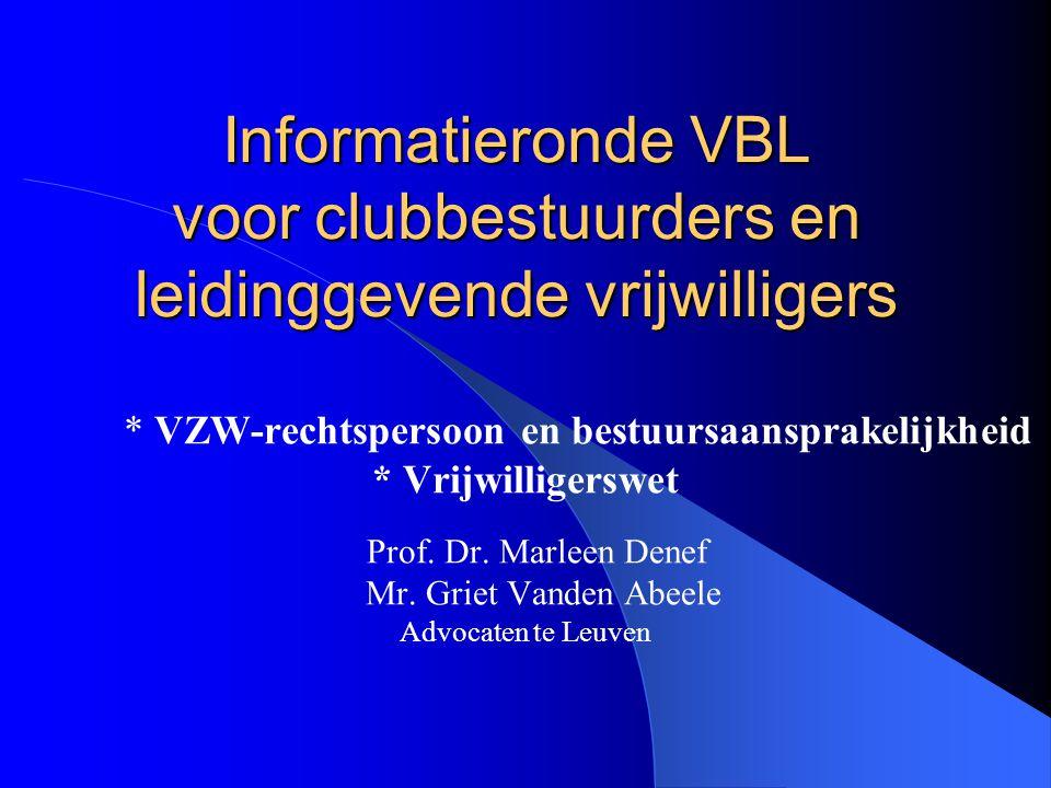 Informatieronde VBL voor clubbestuurders en leidinggevende vrijwilligers * VZW-rechtspersoon en bestuursaansprakelijkheid * Vrijwilligerswet Prof. Dr.
