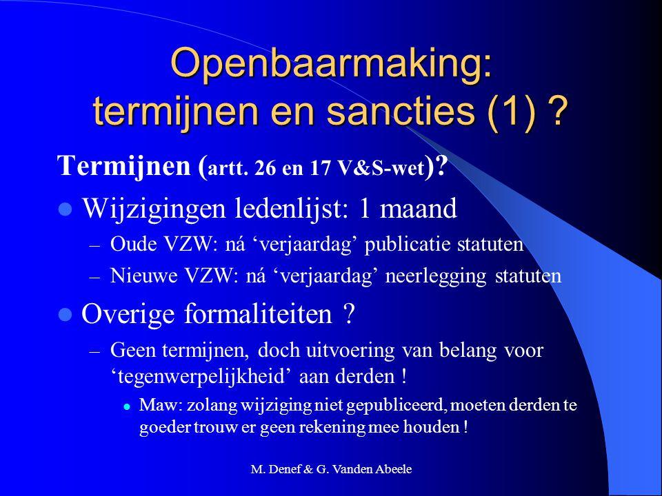 M. Denef & G. Vanden Abeele Openbaarmaking: termijnen en sancties (1) ? Termijnen ( artt. 26 en 17 V&S-wet )? Wijzigingen ledenlijst: 1 maand – Oude V