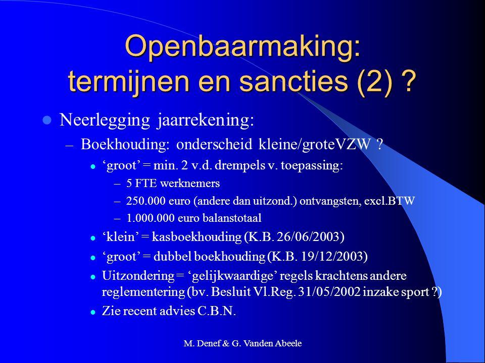M. Denef & G. Vanden Abeele Openbaarmaking: termijnen en sancties (2) ? Neerlegging jaarrekening: – Boekhouding: onderscheid kleine/groteVZW ? 'groot'