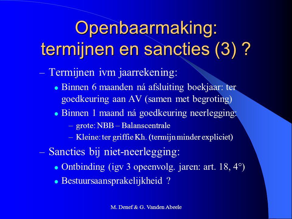M. Denef & G. Vanden Abeele Openbaarmaking: termijnen en sancties (3) ? – Termijnen ivm jaarrekening: Binnen 6 maanden ná afsluiting boekjaar: ter goe