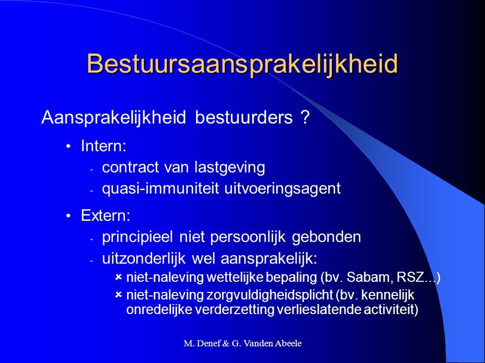 M. Denef & G. Vanden Abeele Bestuursaansprakelijkheid Aansprakelijkheid bestuurders ? Intern: - contract van lastgeving - quasi-immuniteit uitvoerings