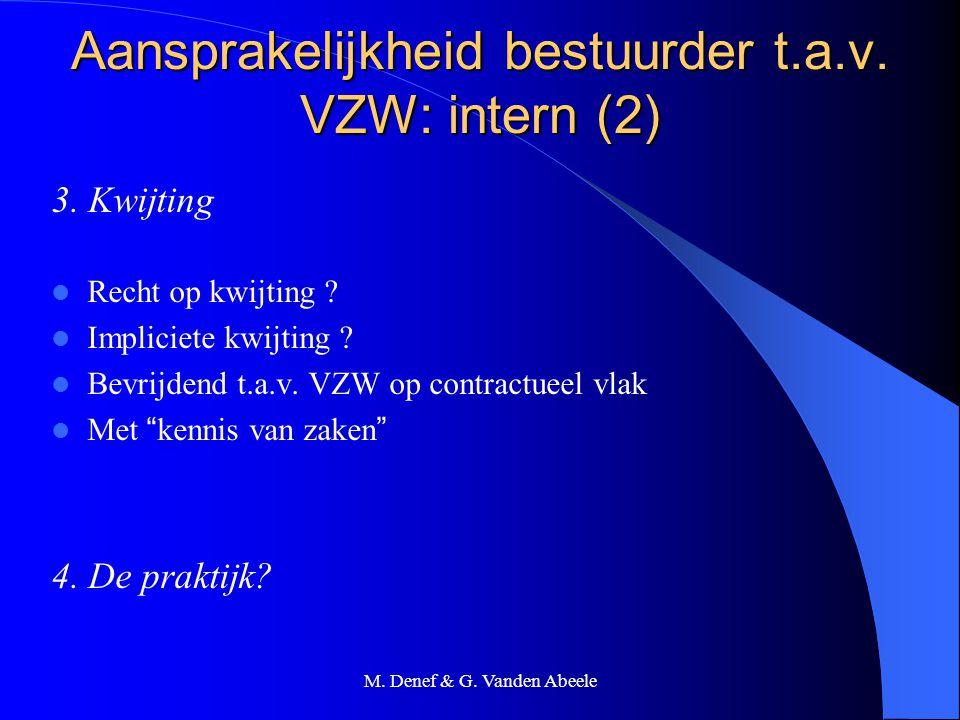 M. Denef & G. Vanden Abeele Aansprakelijkheid bestuurder t.a.v. VZW: intern (2) 3. Kwijting Recht op kwijting ? Impliciete kwijting ? Bevrijdend t.a.v