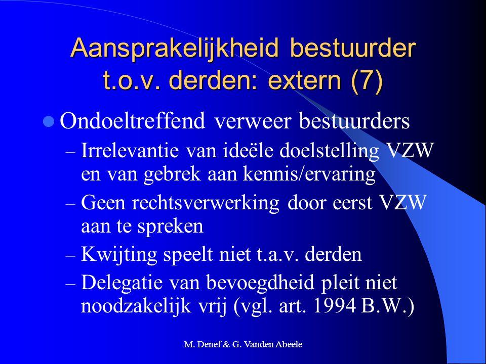 M. Denef & G. Vanden Abeele Aansprakelijkheid bestuurder t.o.v. derden: extern (7) Ondoeltreffend verweer bestuurders – Irrelevantie van ideële doelst
