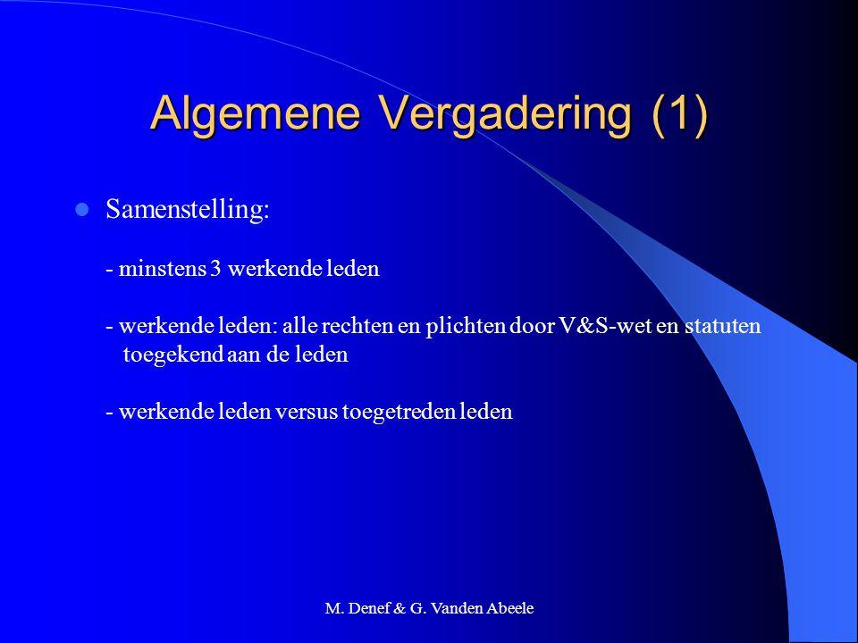 M. Denef & G. Vanden Abeele Algemene Vergadering (1) Samenstelling: - minstens 3 werkende leden - werkende leden: alle rechten en plichten door V&S-we