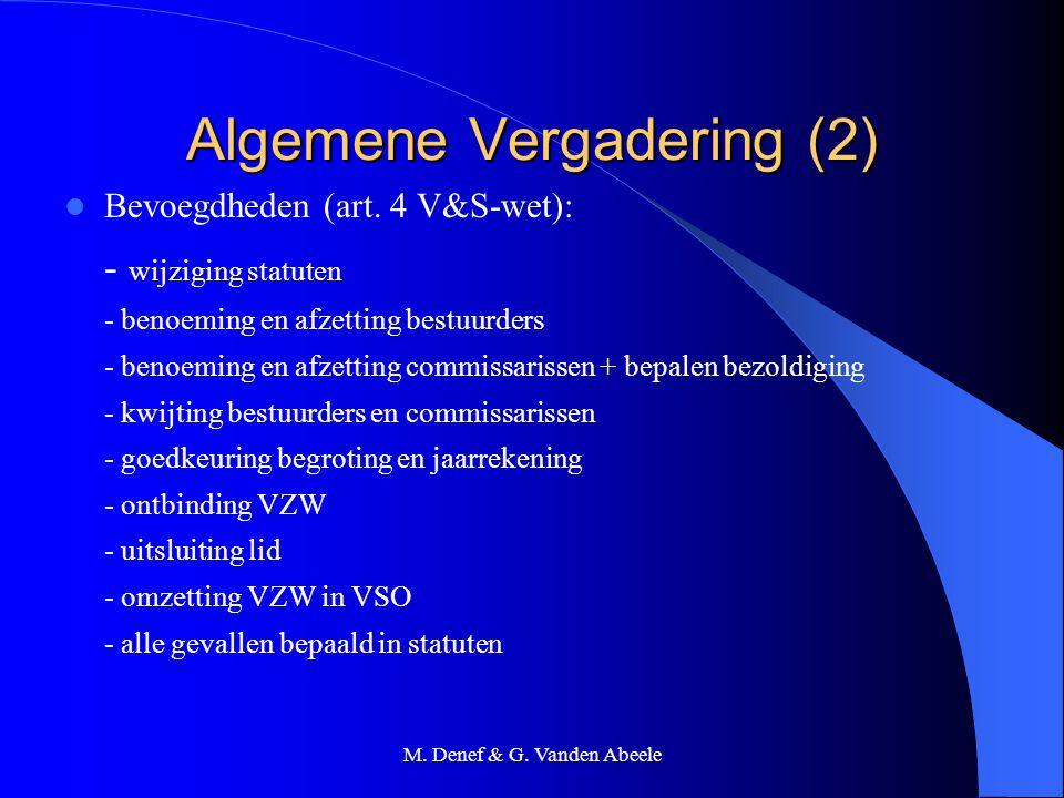 M. Denef & G. Vanden Abeele Algemene Vergadering (2) Bevoegdheden (art. 4 V&S-wet): - wijziging statuten - benoeming en afzetting bestuurders - benoem