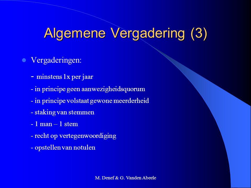 M. Denef & G. Vanden Abeele Algemene Vergadering (3) Vergaderingen: - minstens 1x per jaar - in principe geen aanwezigheidsquorum - in principe volsta