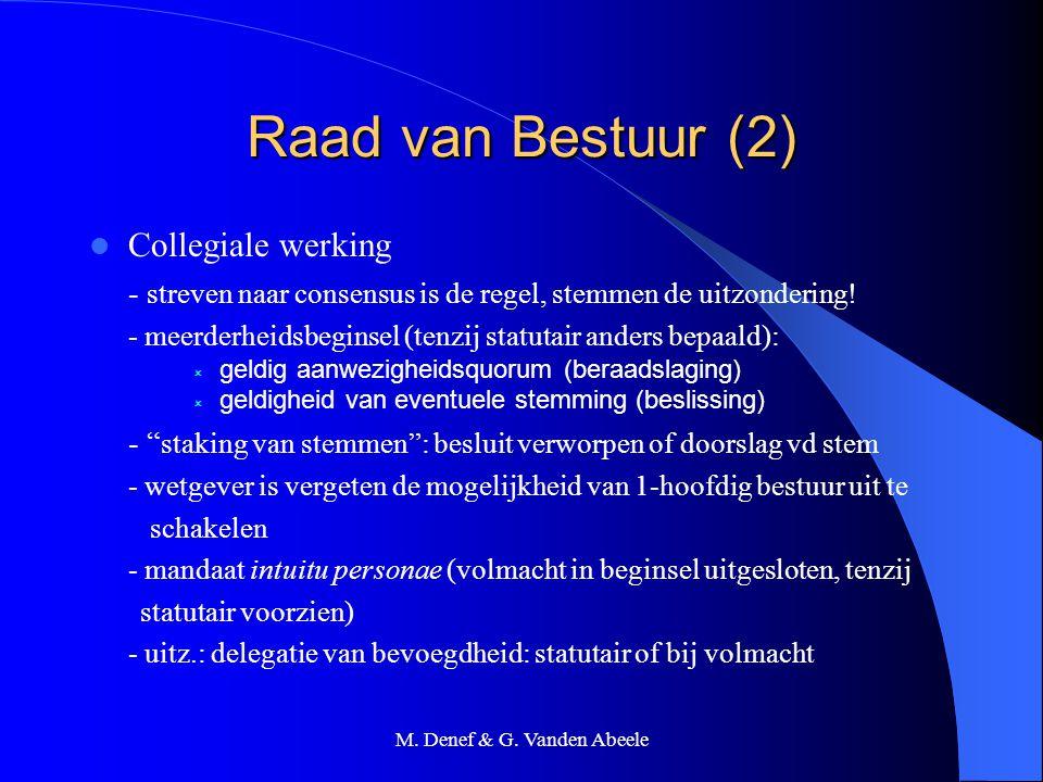 M. Denef & G. Vanden Abeele Raad van Bestuur (2) Collegiale werking - streven naar consensus is de regel, stemmen de uitzondering! - meerderheidsbegin