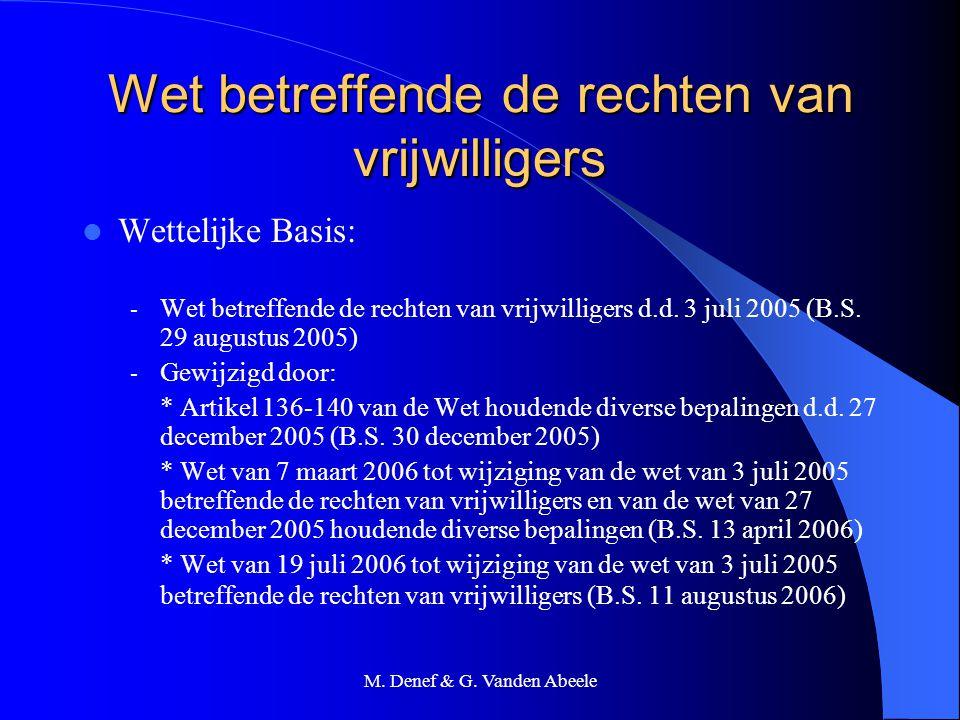 M. Denef & G. Vanden Abeele Wet betreffende de rechten van vrijwilligers Wettelijke Basis: - Wet betreffende de rechten van vrijwilligers d.d. 3 juli