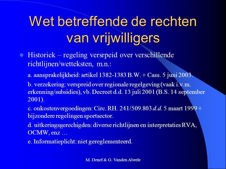 M. Denef & G. Vanden Abeele Wet betreffende de rechten van vrijwilligers Historiek – regeling versrpeid over verschillende richtlijnen/wetteksten, m.n