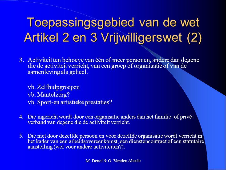 M. Denef & G. Vanden Abeele Toepassingsgebied van de wet Artikel 2 en 3 Vrijwilligerswet (2) 3.Activiteit ten behoeve van één of meer personen, andere