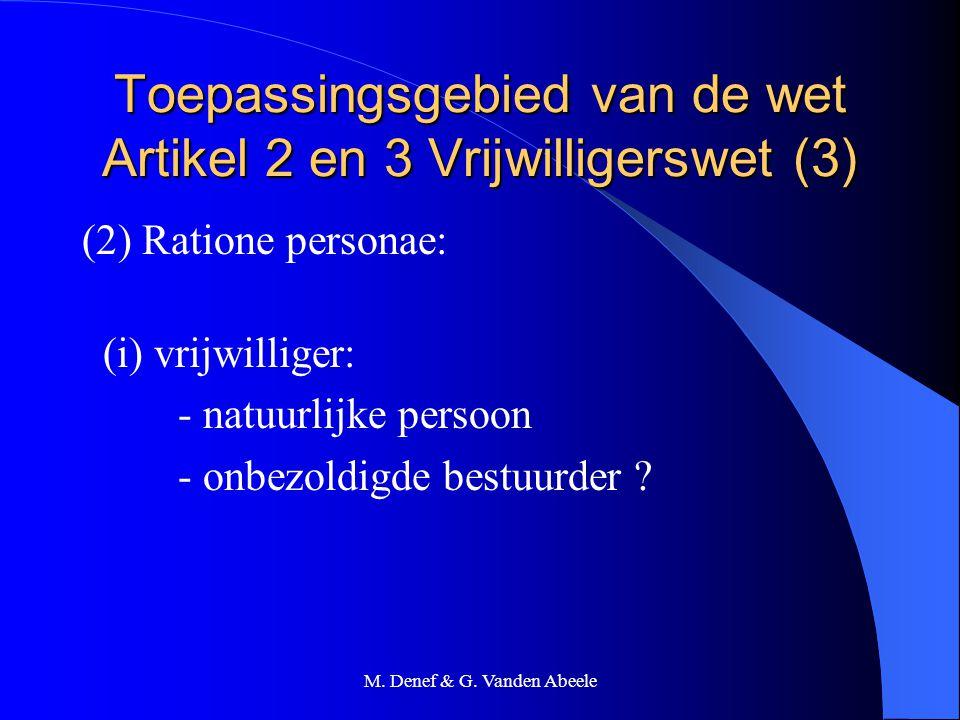 M. Denef & G. Vanden Abeele Toepassingsgebied van de wet Artikel 2 en 3 Vrijwilligerswet (3) (2) Ratione personae: (i) vrijwilliger: - natuurlijke per