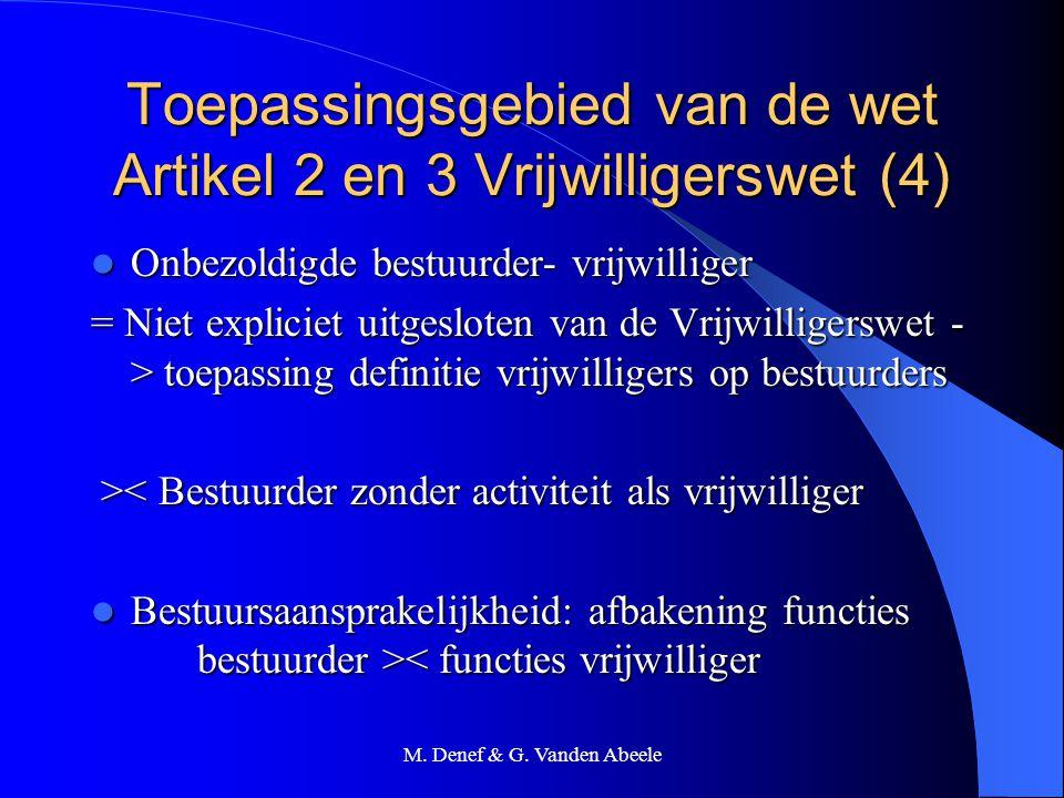 M. Denef & G. Vanden Abeele Toepassingsgebied van de wet Artikel 2 en 3 Vrijwilligerswet (4) Onbezoldigde bestuurder- vrijwilliger Onbezoldigde bestuu