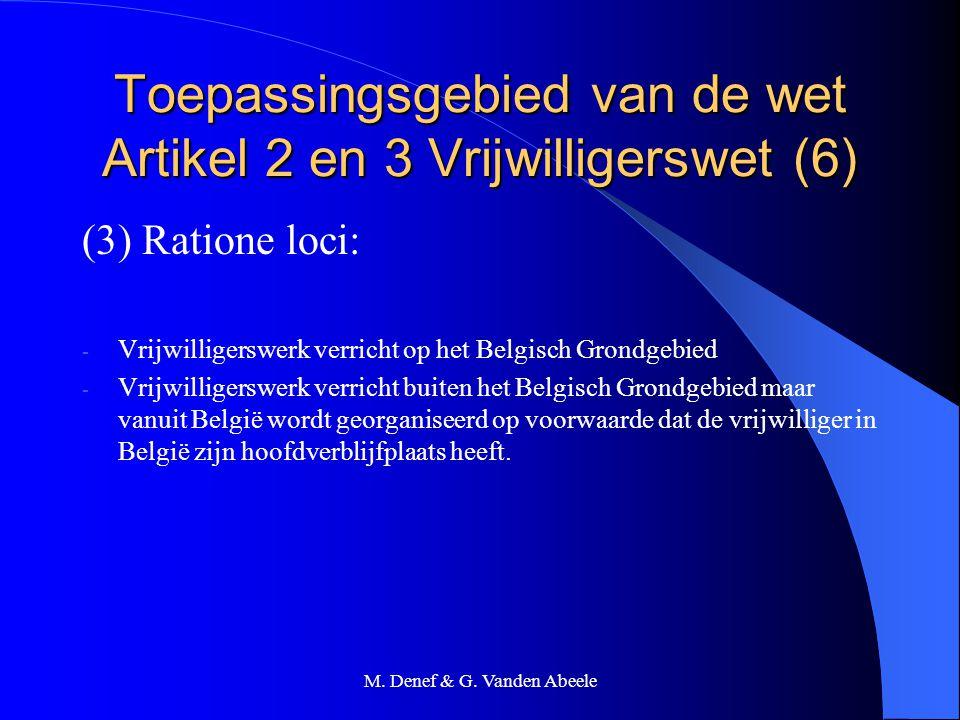 M. Denef & G. Vanden Abeele Toepassingsgebied van de wet Artikel 2 en 3 Vrijwilligerswet (6) (3) Ratione loci: - Vrijwilligerswerk verricht op het Bel