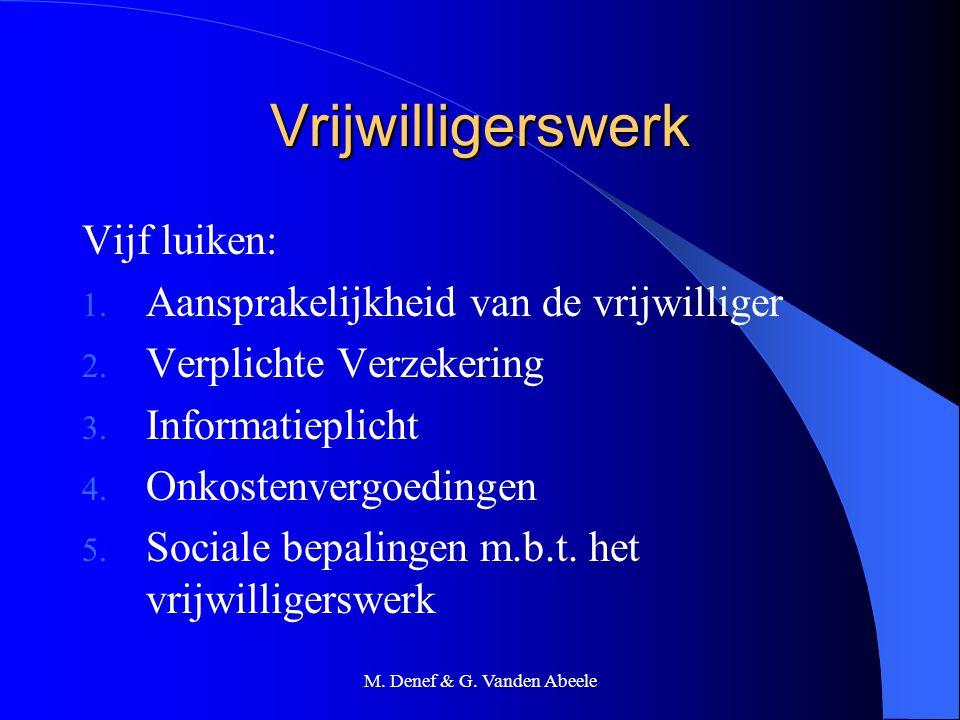 M. Denef & G. Vanden Abeele Vrijwilligerswerk Vijf luiken: 1. Aansprakelijkheid van de vrijwilliger 2. Verplichte Verzekering 3. Informatieplicht 4. O