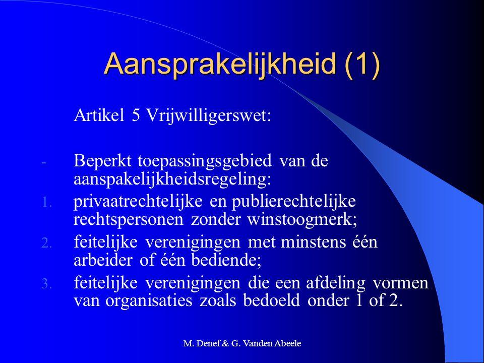 M. Denef & G. Vanden Abeele Aansprakelijkheid (1) Artikel 5 Vrijwilligerswet: - Beperkt toepassingsgebied van de aanspakelijkheidsregeling: 1. privaat