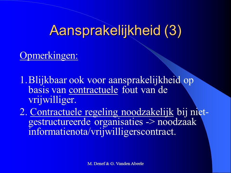 M. Denef & G. Vanden Abeele Aansprakelijkheid (3) Opmerkingen: 1.Blijkbaar ook voor aansprakelijkheid op basis van contractuele fout van de vrijwillig