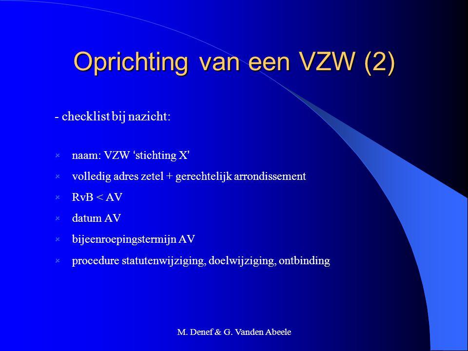 M. Denef & G. Vanden Abeele Oprichting van een VZW (2) - checklist bij nazicht:  naam: VZW ' stichting X '  volledig adres zetel + gerechtelijk arro