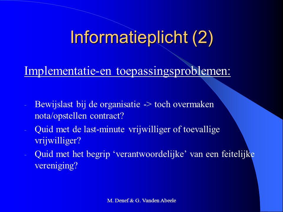 M. Denef & G. Vanden Abeele Informatieplicht (2) Implementatie-en toepassingsproblemen: - Bewijslast bij de organisatie -> toch overmaken nota/opstell