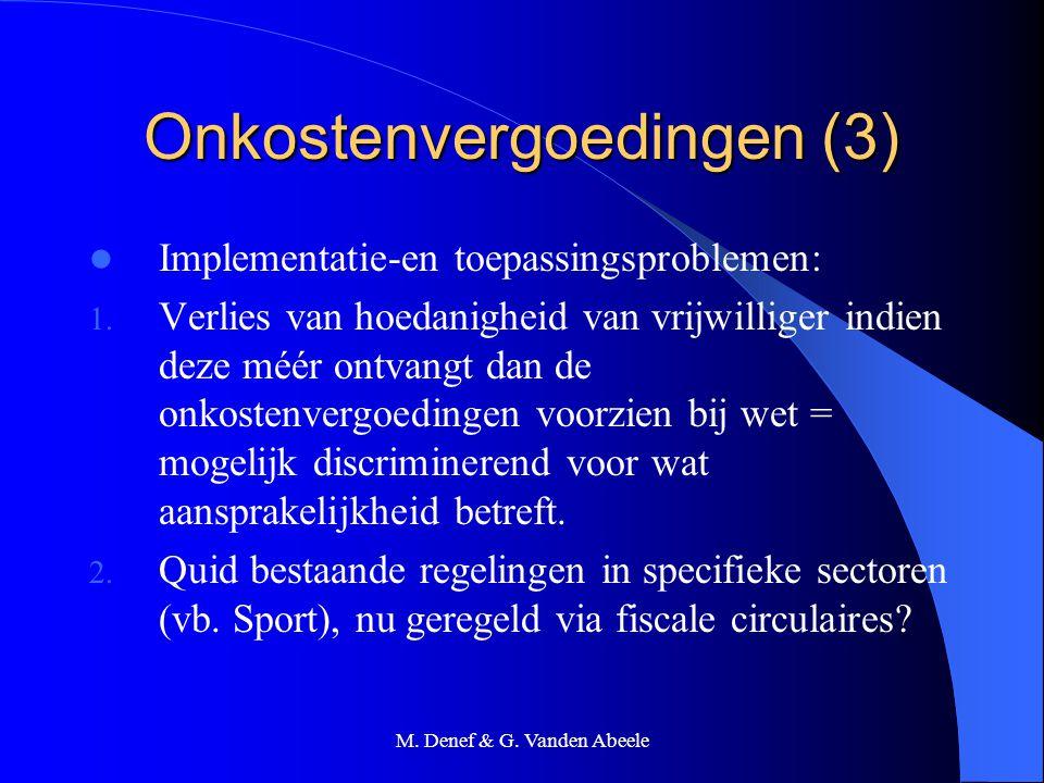 M. Denef & G. Vanden Abeele Onkostenvergoedingen (3) Implementatie-en toepassingsproblemen: 1. Verlies van hoedanigheid van vrijwilliger indien deze m