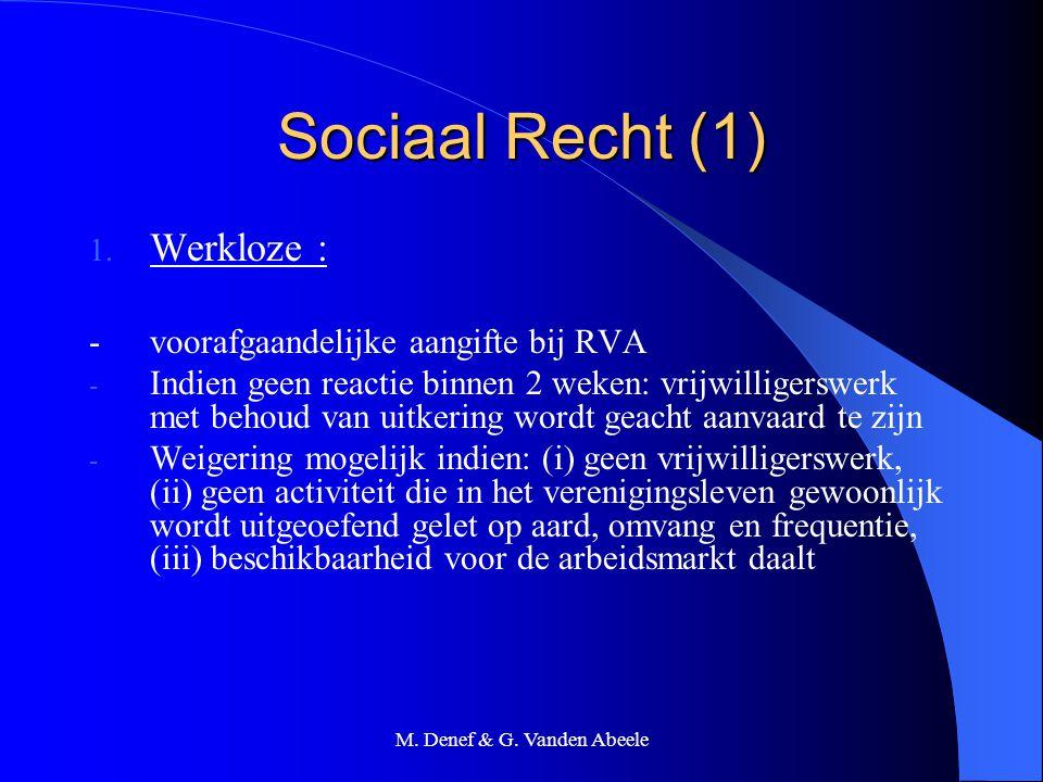 M. Denef & G. Vanden Abeele Sociaal Recht (1) 1. Werkloze : - voorafgaandelijke aangifte bij RVA - Indien geen reactie binnen 2 weken: vrijwilligerswe