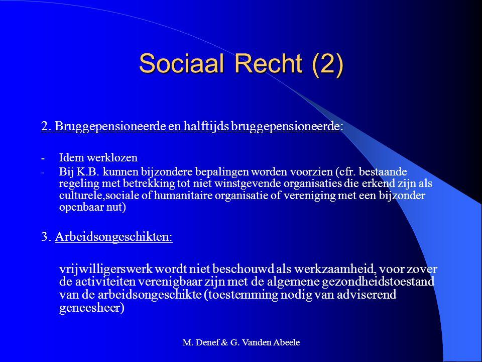 M. Denef & G. Vanden Abeele Sociaal Recht (2) 2. Bruggepensioneerde en halftijds bruggepensioneerde: - Idem werklozen - Bij K.B. kunnen bijzondere bep