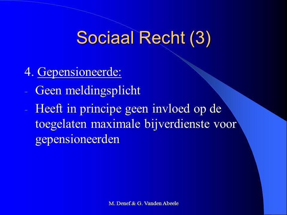 M. Denef & G. Vanden Abeele Sociaal Recht (3) 4. Gepensioneerde: - Geen meldingsplicht - Heeft in principe geen invloed op de toegelaten maximale bijv