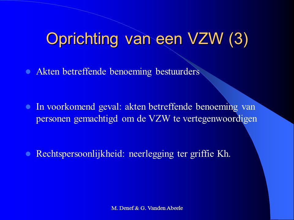 M. Denef & G. Vanden Abeele Oprichting van een VZW (3) Akten betreffende benoeming bestuurders In voorkomend geval: akten betreffende benoeming van pe
