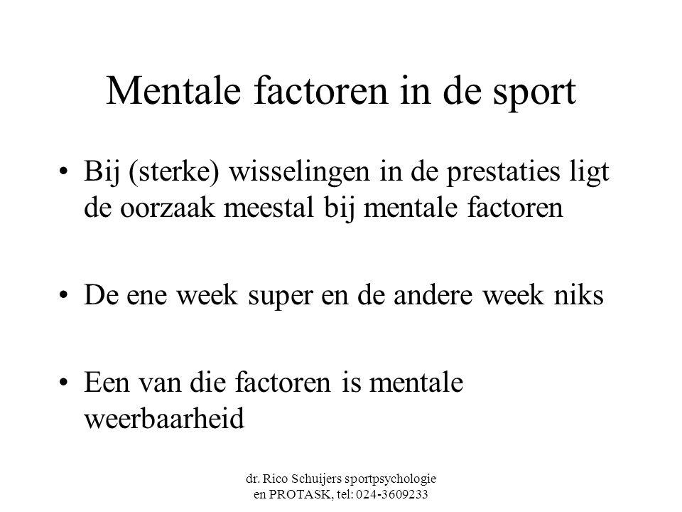 dr. Rico Schuijers sportpsychologie en PROTASK, tel: 024-3609233 Mentale factoren in de sport Bij (sterke) wisselingen in de prestaties ligt de oorzaa