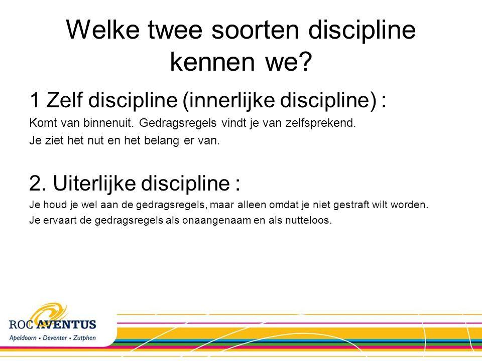 Welke twee soorten discipline kennen we? 1 Zelf discipline (innerlijke discipline) : Komt van binnenuit. Gedragsregels vindt je van zelfsprekend. Je z
