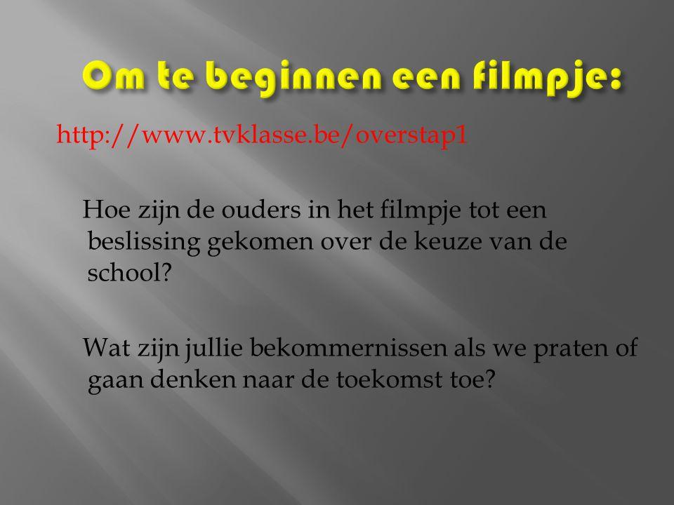 http://www.tvklasse.be/overstap1 Hoe zijn de ouders in het filmpje tot een beslissing gekomen over de keuze van de school? Wat zijn jullie bekommernis