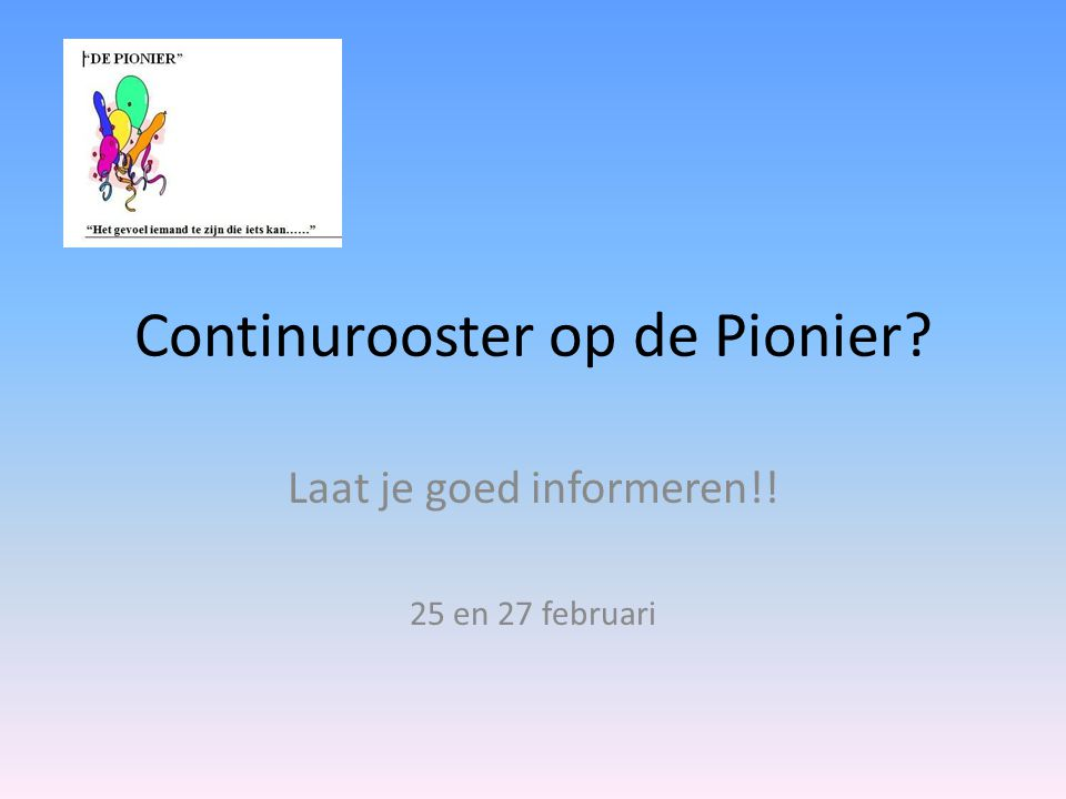 Continurooster op de Pionier Laat je goed informeren!! 25 en 27 februari
