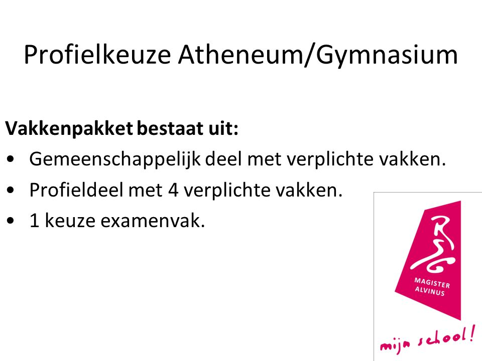 Profielkeuze Atheneum/Gymnasium Vakkenpakket bestaat uit: Gemeenschappelijk deel met verplichte vakken. Profieldeel met 4 verplichte vakken. 1 keuze e