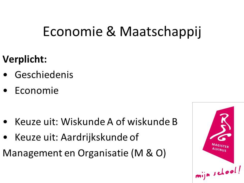 Economie & Maatschappij Verplicht: Geschiedenis Economie Keuze uit: Wiskunde A of wiskunde B Keuze uit: Aardrijkskunde of Management en Organisatie (M