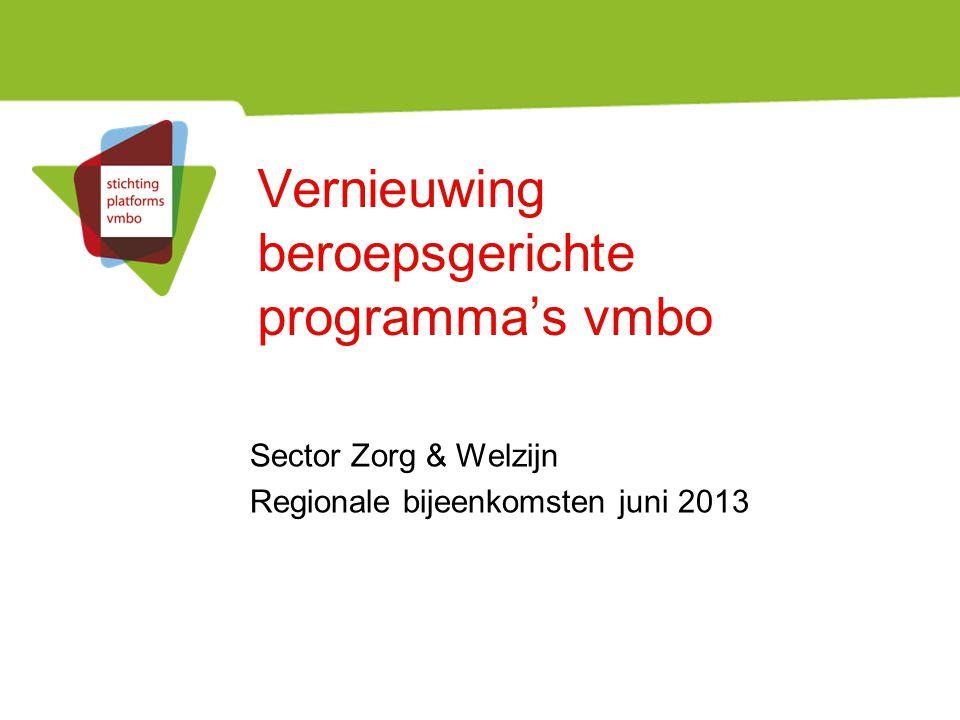 Vernieuwing beroepsgerichte programma's vmbo Sector Zorg & Welzijn Regionale bijeenkomsten juni 2013