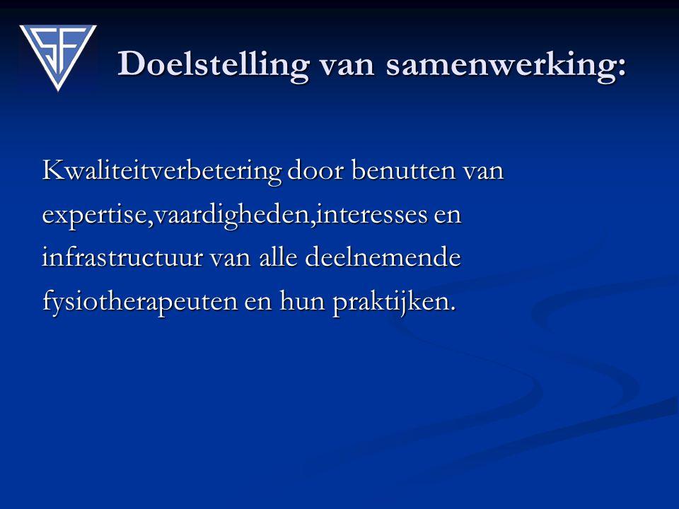 Doelstelling van samenwerking: Kwaliteitverbetering door benutten van expertise,vaardigheden,interesses en infrastructuur van alle deelnemende fysiotherapeuten en hun praktijken.