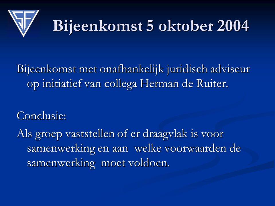 Bijeenkomst 5 oktober 2004 Bijeenkomst met onafhankelijk juridisch adviseur op initiatief van collega Herman de Ruiter. Conclusie: Als groep vaststell
