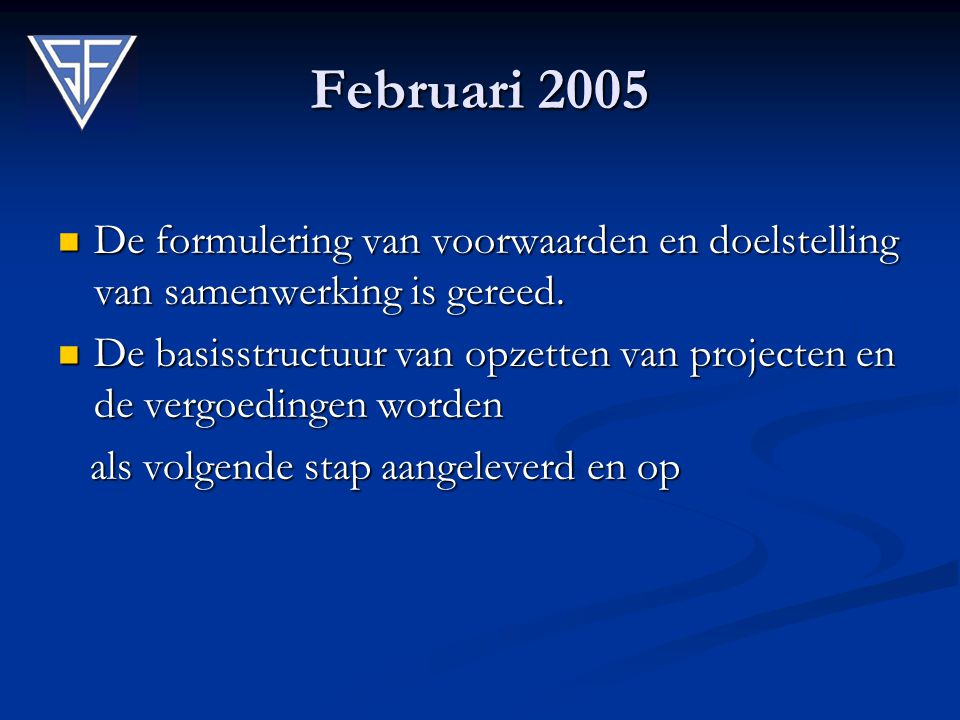 Februari 2005 De formulering van voorwaarden en doelstelling van samenwerking is gereed. De formulering van voorwaarden en doelstelling van samenwerki