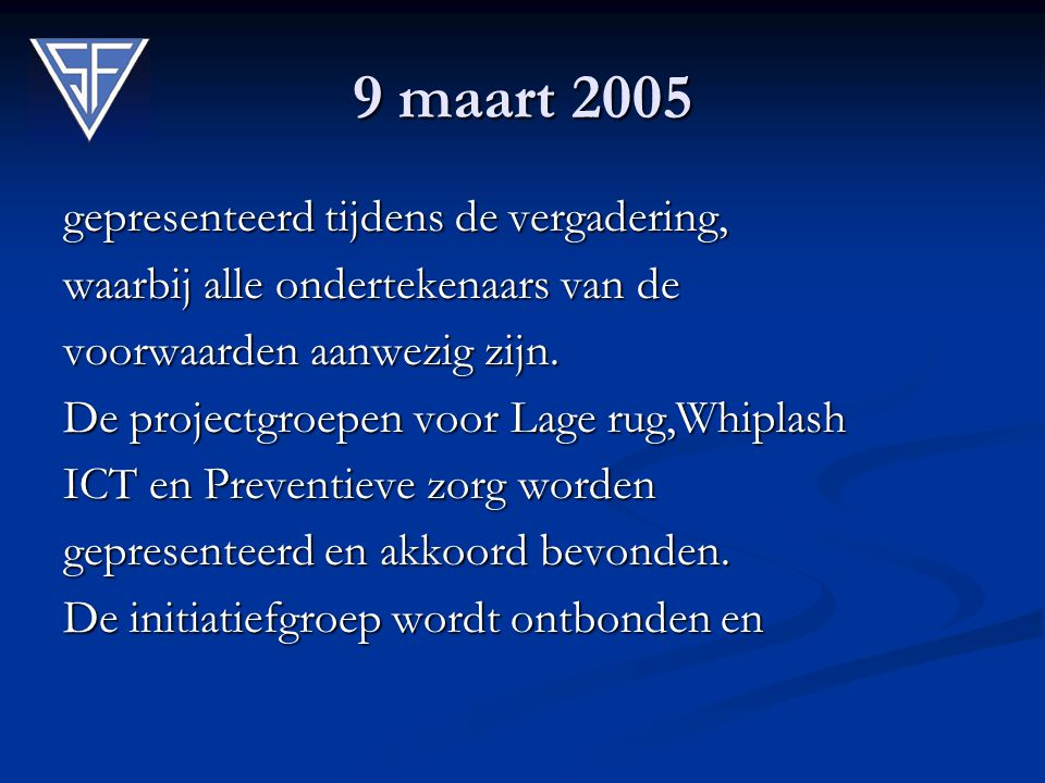 9 maart 2005 gepresenteerd tijdens de vergadering, waarbij alle ondertekenaars van de voorwaarden aanwezig zijn. De projectgroepen voor Lage rug,Whipl