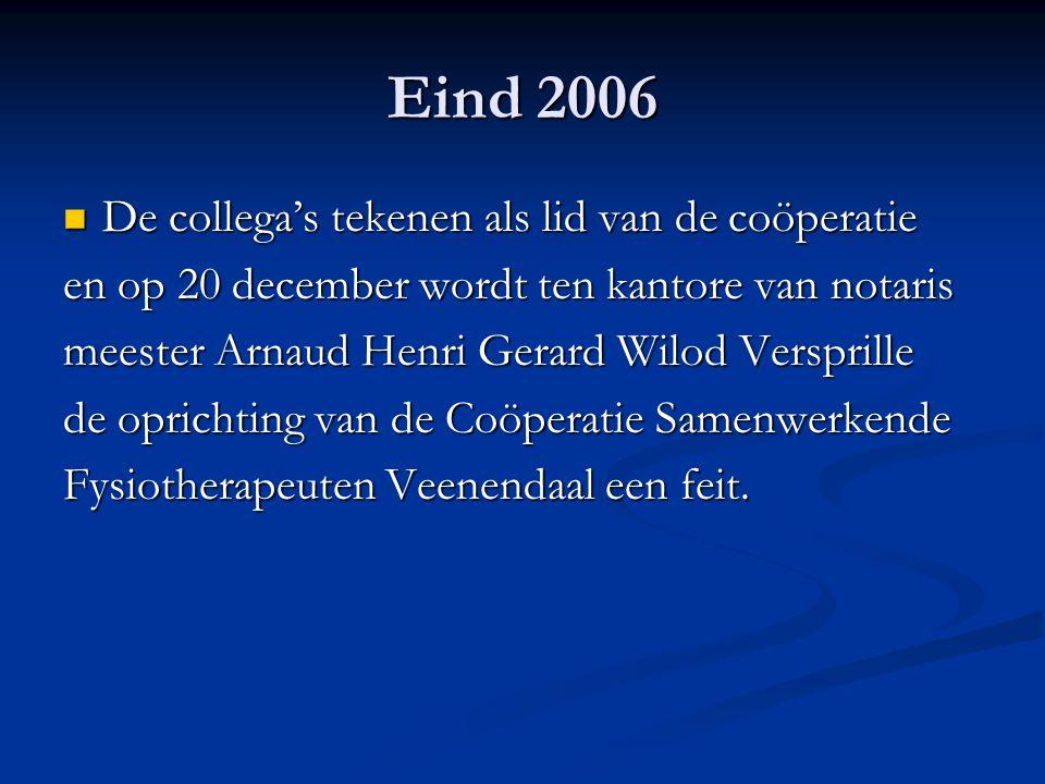 Eind 2006 De collega's tekenen als lid van de coöperatie De collega's tekenen als lid van de coöperatie en op 20 december wordt ten kantore van notaris meester Arnaud Henri Gerard Wilod Versprille de oprichting van de Coöperatie Samenwerkende Fysiotherapeuten Veenendaal een feit.