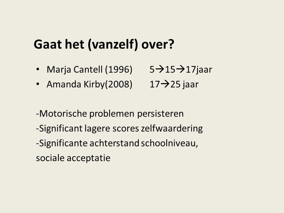 Gaat het (vanzelf) over? Marja Cantell (1996)5  15  17jaar Amanda Kirby(2008)17  25 jaar -Motorische problemen persisteren -Significant lagere scor