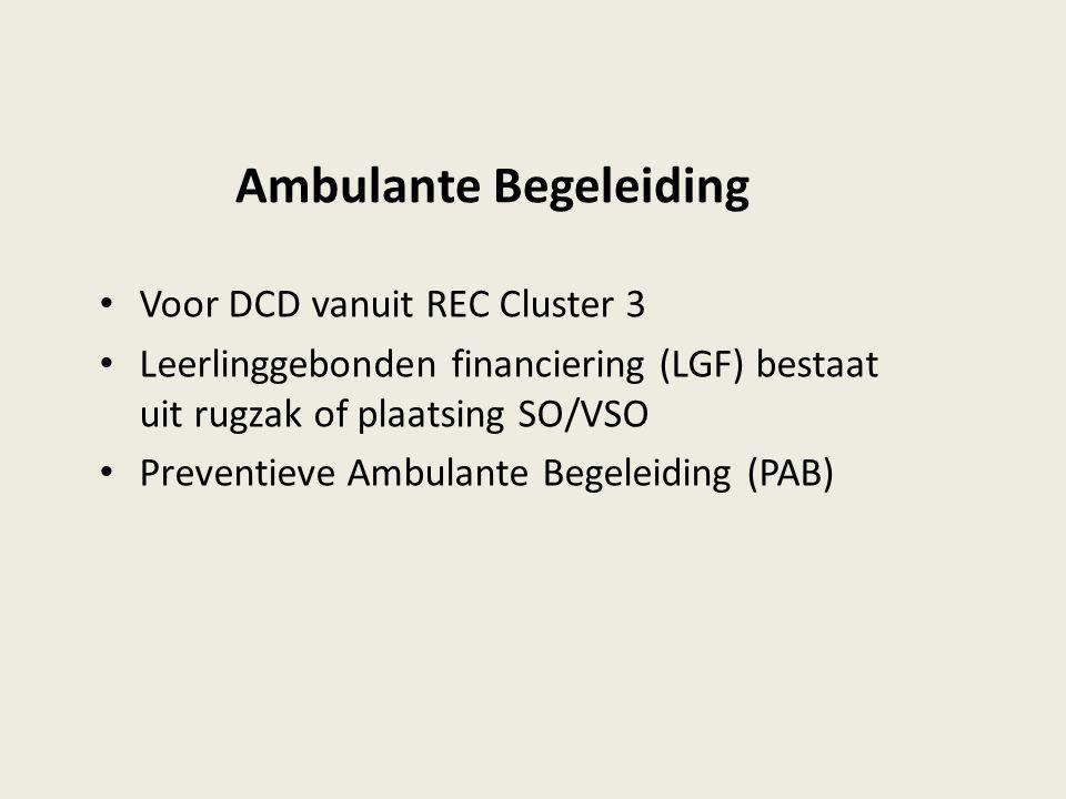 Ambulante Begeleiding Voor DCD vanuit REC Cluster 3 Leerlinggebonden financiering (LGF) bestaat uit rugzak of plaatsing SO/VSO Preventieve Ambulante B