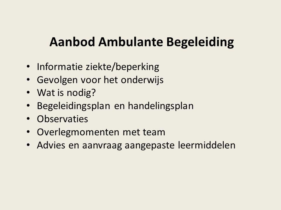 Aanbod Ambulante Begeleiding Informatie ziekte/beperking Gevolgen voor het onderwijs Wat is nodig? Begeleidingsplan en handelingsplan Observaties Over