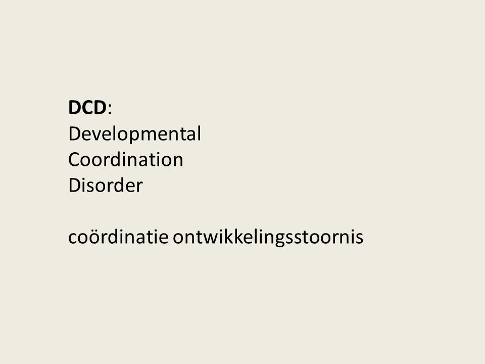 DCD: Developmental Coordination Disorder coördinatie ontwikkelingsstoornis