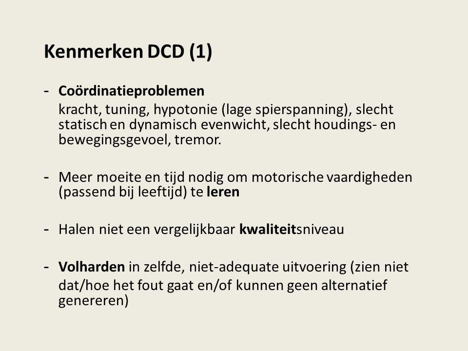 Kenmerken DCD (1) - Coördinatieproblemen kracht, tuning, hypotonie (lage spierspanning), slecht statisch en dynamisch evenwicht, slecht houdings- en bewegingsgevoel, tremor.