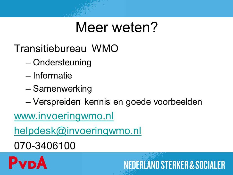 Meer weten? Transitiebureau WMO –Ondersteuning –Informatie –Samenwerking –Verspreiden kennis en goede voorbeelden www.invoeringwmo.nl helpdesk@invoeri