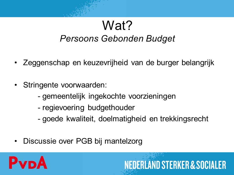 Wat? Persoons Gebonden Budget Zeggenschap en keuzevrijheid van de burger belangrijk Stringente voorwaarden: - gemeentelijk ingekochte voorzieningen -