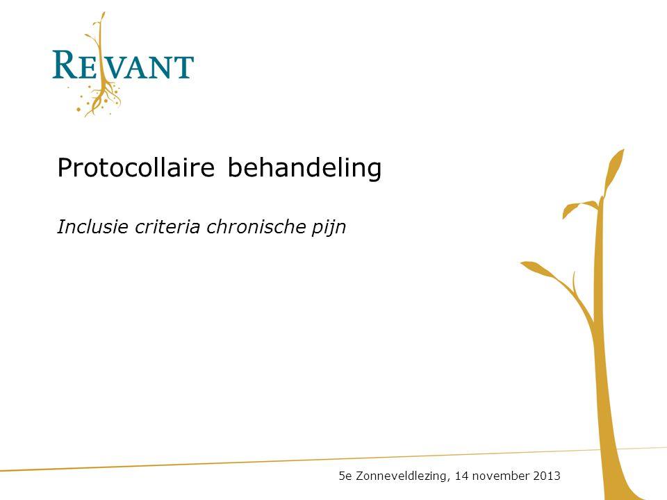 Protocollaire behandeling Inclusie criteria chronische pijn 5e Zonneveldlezing, 14 november 2013
